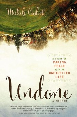 Undone: A Story of Making Peace With an Unexpected Life - eBook  -     By: Michele Cushatt