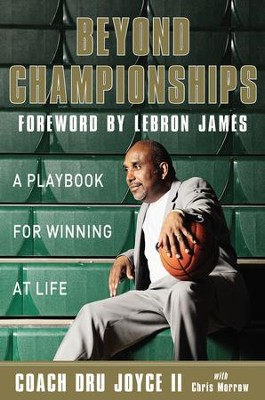 Beyond Championships: A Playbook for Winning at Life - eBook  -     By: Dru Joyce II, LeBron James, Chris Morrow