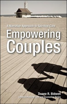 Empowering Couples: A Narrative Approach to Spiritual Care  -     By: Duane R. Bidwell