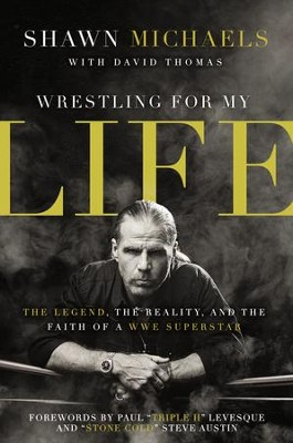 Wrestling for My Life: The Legend, the Reality, and the Faith of a WWE Superstar - eBook  -     By: Shawn Michaels