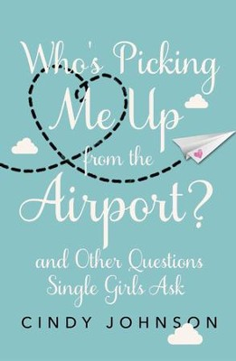 Who's Picking Me Up from the Airport?: And Other Questions Single Girls Ask - eBook  -     By: Cindy Johnson