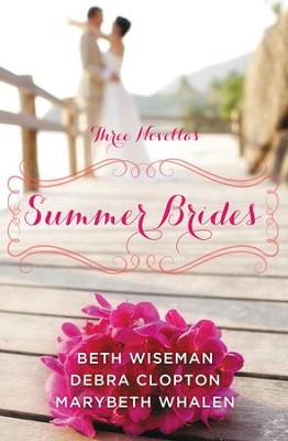 Summer Brides: A Year of Weddings Novella Collection - eBook  -     By: Marybeth Whalen, Beth Wiseman, Debra Clopton