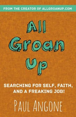 All Groan Up: Searching for Self, Faith, and a Freaking Job! - eBook  -     By: Paul Angone