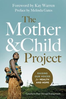 The Mother and Child Project: Raising Our Voices for Health and Hope in the Developing World - eBook  -     By: Zondervan