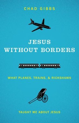 Jesus without Borders: What Planes, Trains and Rickshaws Taught Me about Jesus - eBook  -     By: Chad Gibbs, Donald Miller