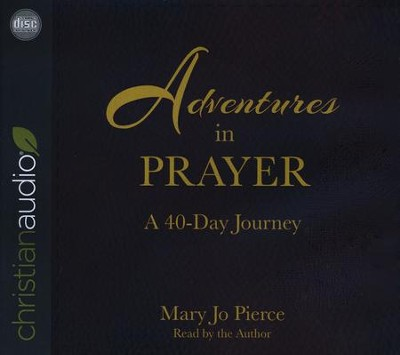 Adventures in Prayer: A 40-Day Journey - unabridged audio book on CD  -     Narrated By: Mary Jo Pierce     By: Mary Jo Pierce