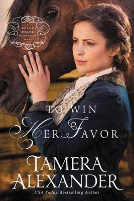 To Win Her Favor, Belle Meade Plantation Series #2 -eBook   -     By: Tamera Alexander
