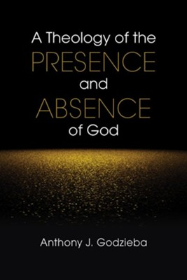 A Theology of the Presence and Absence of God  -     By: Anthony J. Godzieba