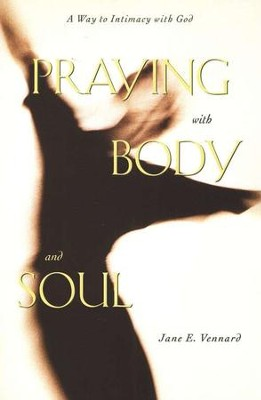 Praying with Body and Soul                  -     By: Jane Vennard