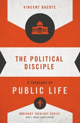 The Political Disciple: A Theology of Public Life - eBook  -     By: Vincent B. Bacote, Gene L. Green