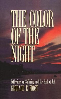 The Color of the Night: Reflections on Suffering and the Book of Job  -     By: Gerhard Frost