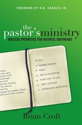 The Pastor's Ministry: Biblical Priorities for Faithful Shepherds - eBook  -     By: Brian Croft