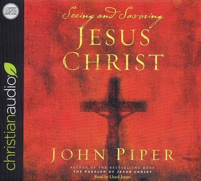 Seeing and Savoring Jesus Christ - unabridged audio book on CD  -     Narrated By: Lloyd James     By: John Piper