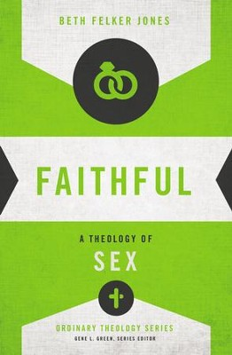 Faithful: A Theology of Sex - eBook  -     By: Beth Felker Jones, Gene L. Green
