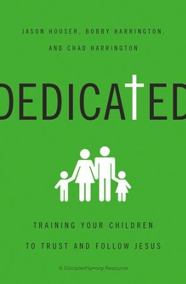 Dedicated:Training Your Children to Trust/FOllow Jesus - eBook  -     By: Jason Houser, Bobby William Harrington, Chad Harrington