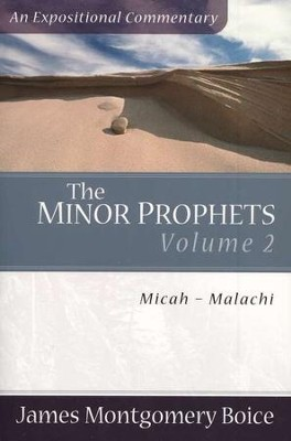 The Boice Commentary Series: The Minor Prophets, Volume 2   -     By: James Montgomery Boice
