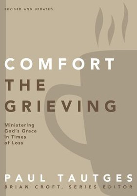 Comfort the Grieving: Ministering God's Grace in Times of Loss - eBook  -     By: Paul Tautges, Brian Croft