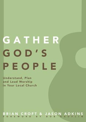 Gather God's People: Understand, Plan, and Lead Worship in Your Local Church - eBook  -     By: Brian Croft, Jason Adkins