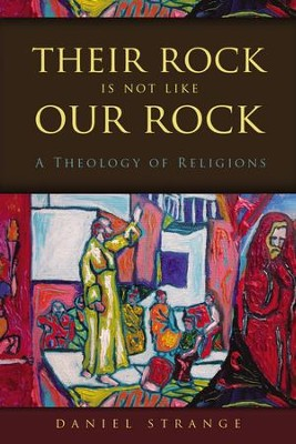 Their rock is not like our rock a theology of religions ebook their rock is not like our rock a theology of religions ebook by fandeluxe Choice Image