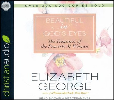 Beautiful in God's Eyes: The Treasures of the Proverbs 31 Woman - unabridged audio book on CD  -     By: Elizabeth George