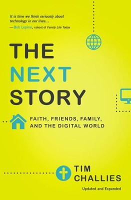 The Next Story: Faith, Friends, Family, and the Digital World - eBook  -     By: Tim Challies