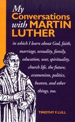 My Conversations with Martin Luther   -     By: Timothy F. Lull