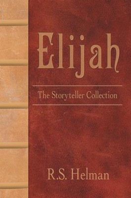Elijah: The Storyteller Collection - eBook  -     By: R.S. Helman
