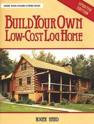 Build Your Own Low-Cost Log Home   -     By: Roger Hard