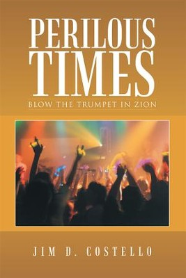Perilous Times: Blow the Trumpet in Zion - eBook  -     By: Jim Costello