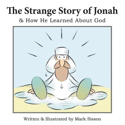 The Strange Story of Jonah: & How He Learned About God - eBook  -     By: Mark Sisson