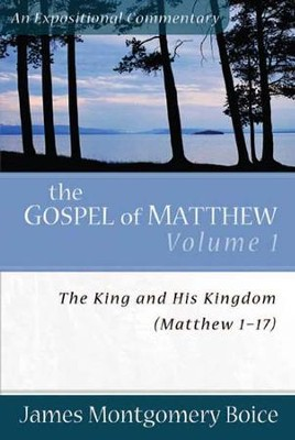 The King and His Kingdom (Matthew 1-17)   -     By: James Montgomery Boice