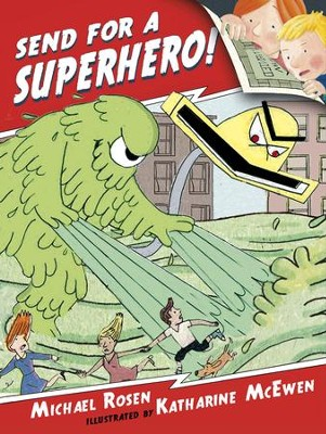 Send for a Superhero!  -     By: Michael Rosen     Illustrated By: Katharine McEwen