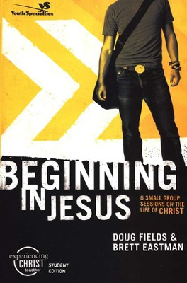 Beginning in Jesus,  Experiencing Christ Student Edition #1   -     By: Doug Fields, Brett Eastman
