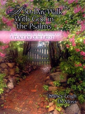 A 30-day Walk With God in the Psalms: A Companion  Devotional to a Place of Quiet Rest  -     By: Nancy Leigh DeMoss
