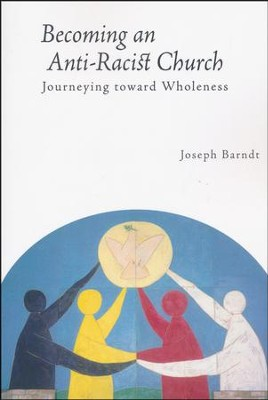 Becoming the Anti-Racist Church: Journeying toward Wholeness  -     By: Joseph Barndt