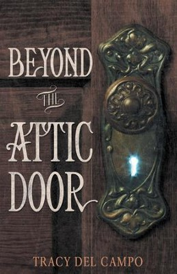 Beyond the Attic Door -eBook   -     By: Tracy Campo