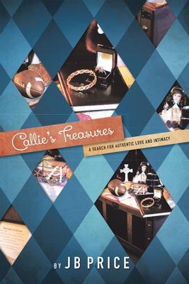 Callies Treasures: A Search for Authentic Love and Intimacy - eBook  -     By: JB Price