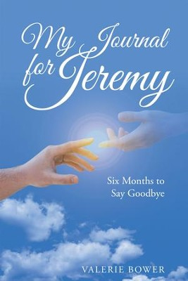 My Journal for Jeremy: Six Months to Say Goodbye - eBook  -     By: Valerie Bower