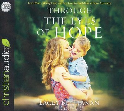 Through the Eyes of Hope: Love More, Worry Less, and See God in the Midst of Your Adversity - unabridged audio book on CD  -     Narrated By: Lacey Buchanan     By: Lacey Buchanan