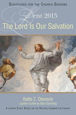 The Lord Is Our Salvation: A Lenten Study Based on the Revised Common Lectionary - eBook  -     By: Katie Z. Dawson, Nan Duerling