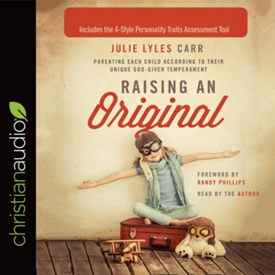 Raising an Original: Parenting Each Child According to their Unique God-Given Temperament - unabridged audio book on CD  -     By: Julie Lyles Carr