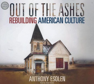 Out of the Ashes: A Layman's Guide to Rebuilding Our Culture - unabridged audio book on CD  -     By: Anthony M. Esolen