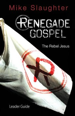 Renegade Gospel Leader Guide: The Rebel Jesus - eBook  -     By: Mike Slaughter