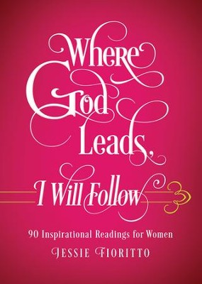 Where God Leads, I Will Follow: 90 Inspirational Readings for Women - eBook  -     By: Jessie Fioritto