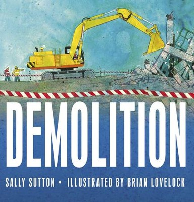 Demolition  -     By: Sally Sutton     Illustrated By: Brian Lovelock