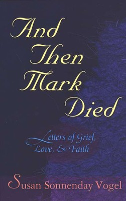 And Then Mark Died: Letters of Grief, Love & Faith   -     By: Susan Sonnenday Vogel