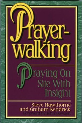 Prayer Walking: Praying on Site with Insight - eBook  -     By: Graham Kendrick, Steve Hawthorne