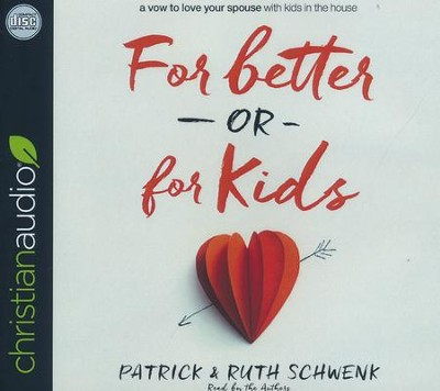 For Better or for Kids: A Vow to Love Your Spouse with Kids in the House - unabridged audio book on CD  -     By: Patrick Schwenk, Ruth Schwenk