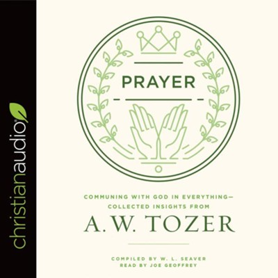 Prayer: Communing with God in Everything-Collected Insights from A. W. Tozer - unabridged audio book on CD  -     Narrated By: Joe Geoffrey     By: A.W. Tozer