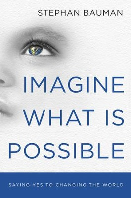 Imagine What Is Possible - eBook   -     By: Stephan Bauman